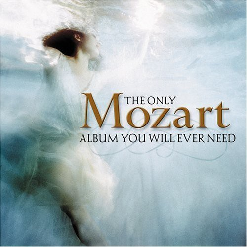 Only Mozart Album You Will Ever Need
