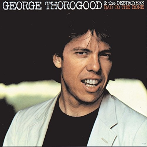 George Thorogood & The Destroyers - Bad To The Bone [LP]