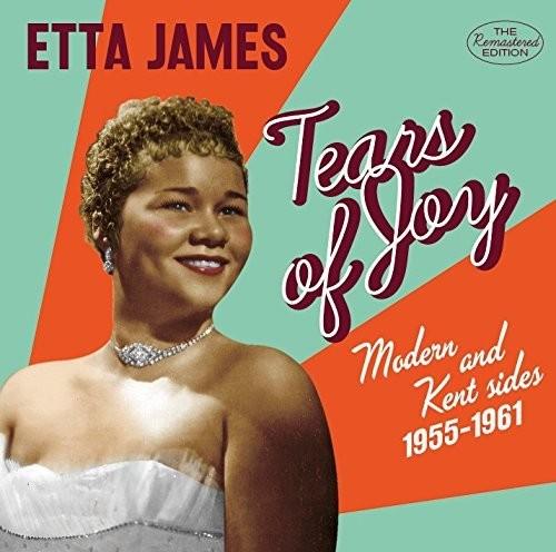 Etta James - Tears Of Joy: Modern & Kent Sides 1955-1961