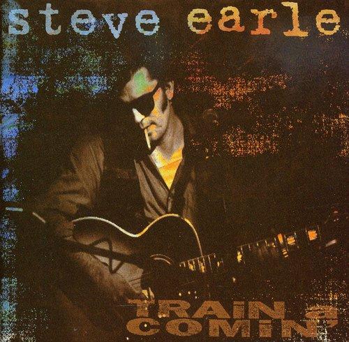 Steve Earle-Train a Comin