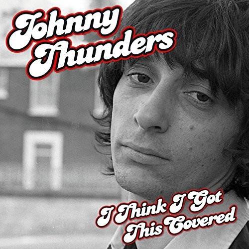 Johnny Thunders - I Think I Got This Covered