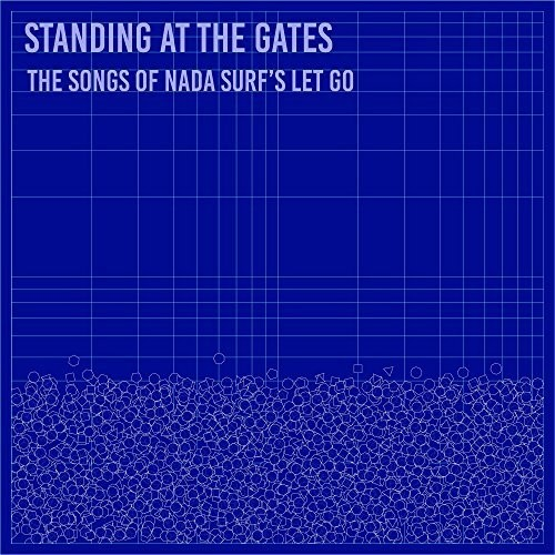 Nada Surf - Standing at the Gates: The Songs of Nada Surf's 'Let Go'
