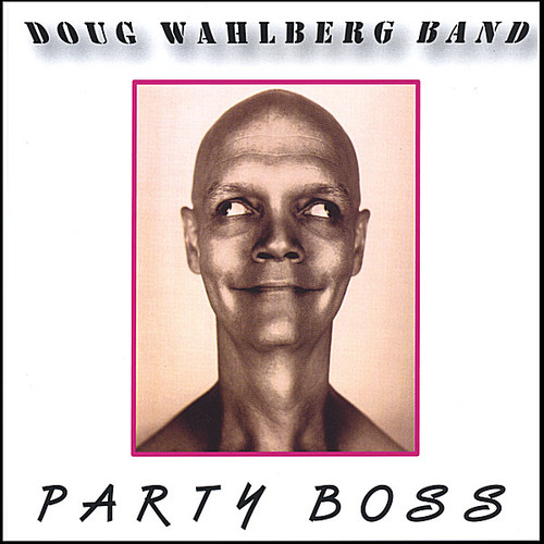 Doug Wahlberg Band - Party Boss
