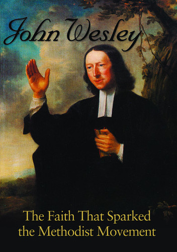 John Wesley the Faith That Sparked the Methodist