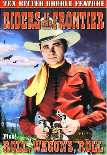 Tex Ritter Double: Roll Wagons Roll /  Riders of