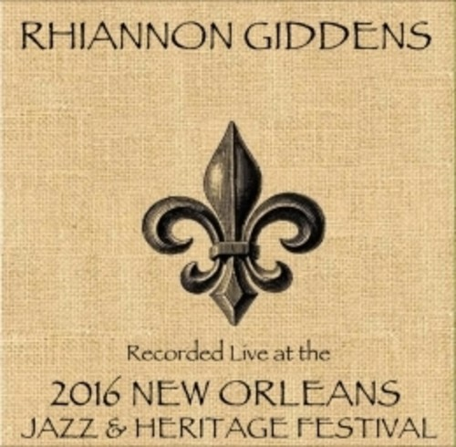 Rhiannon Giddens - Rhiannon Giddens Live At Jazzfest 2016