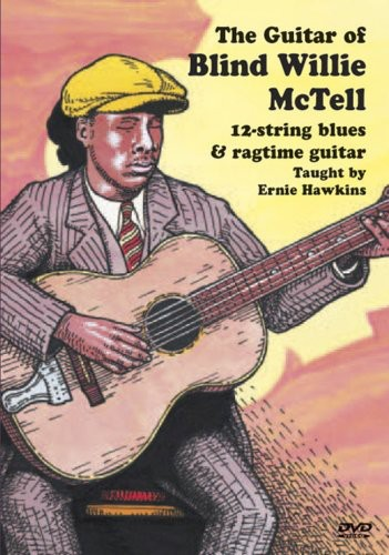 The Guitar of Blind Willie Mctell 12 String Blues and Ragtime Guitar