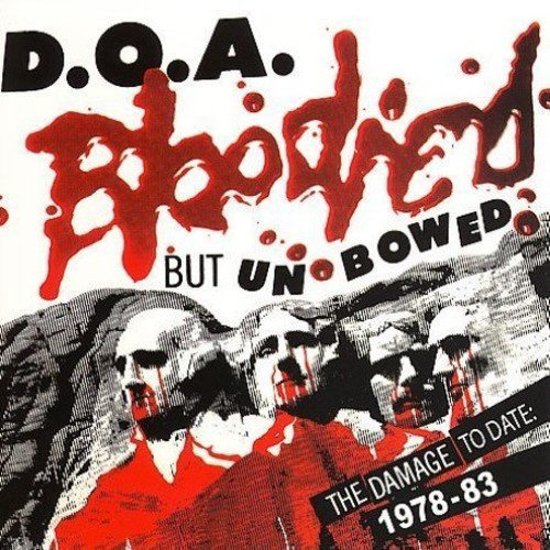 D.O.A. - Bloodied But Unbowed: The Damage to Date 1978-83 [Reissue]