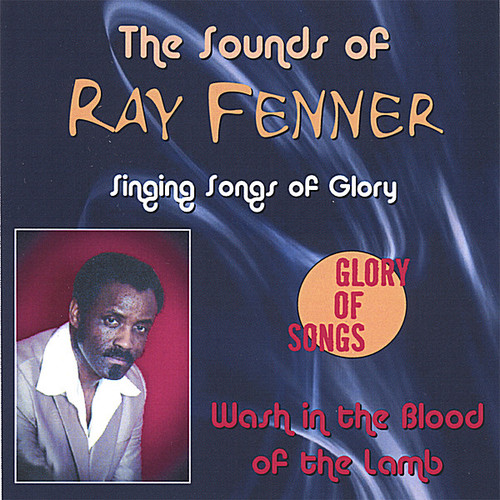 Sounds of Ray Fenner Singing Songs of Glory