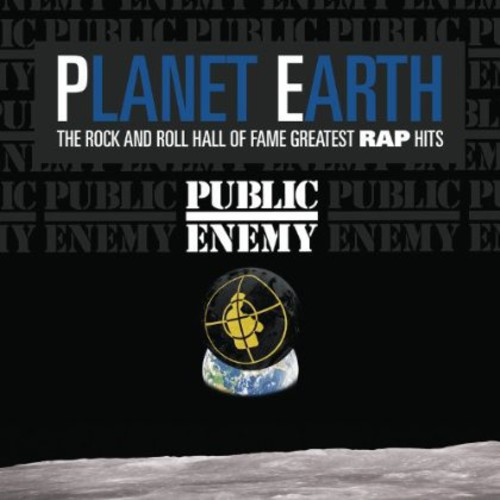 Public Enemy - Planet Earth: The Rock & Roll Hall Of Fame Greatest Rap Hits