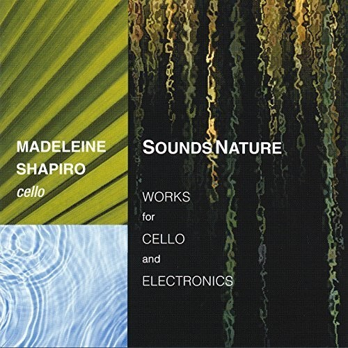 Sounds Nature: Works for Cello & Electronics