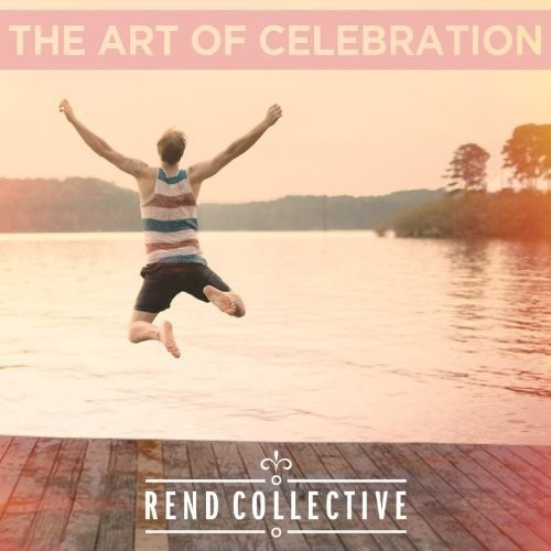 Rend Collective Experiment - Art Of Celebration
