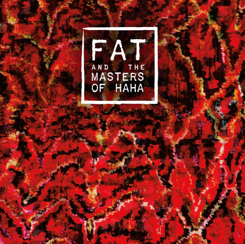 FAT and the Masters of Haha