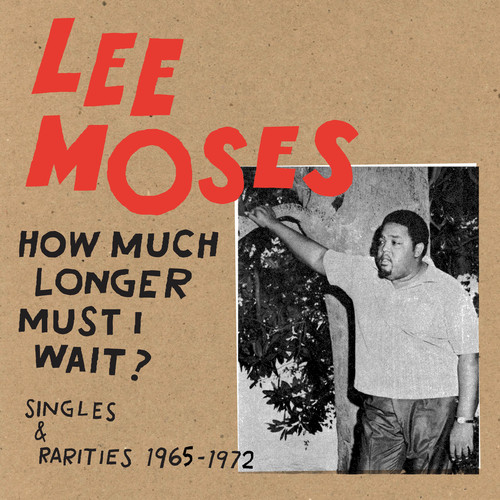 Lee Moses - How Much Longer Must I Wait? Singles & Rarities 19