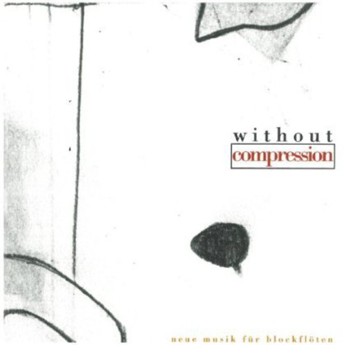 Without Compression (New Music for Recorder Trio)