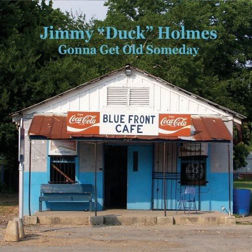 """Jimmy """"Duck"""" Holmes - Gonna Get Old Someday"""