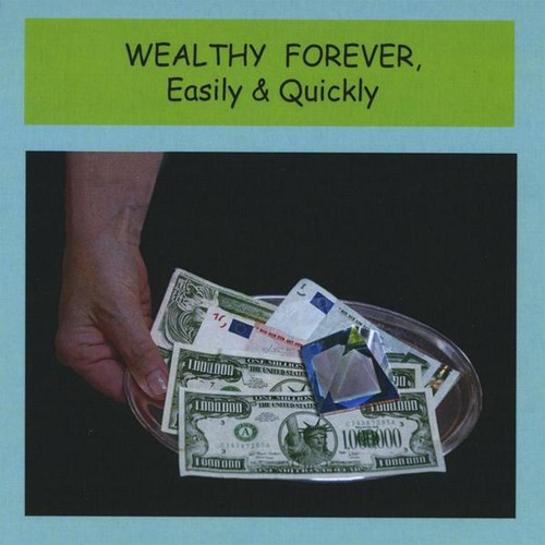 Wealthy Forever Easily and Quickly