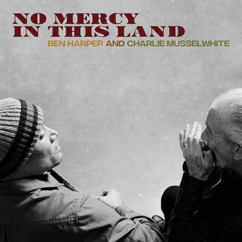 Ben Harper And Charlie Musselwhite - No Mercy In This Land