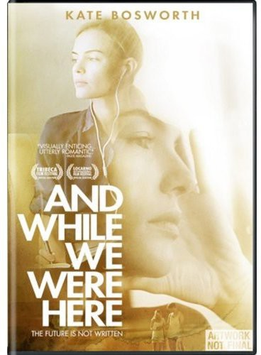 Kate Bosworth - And While We Were Here