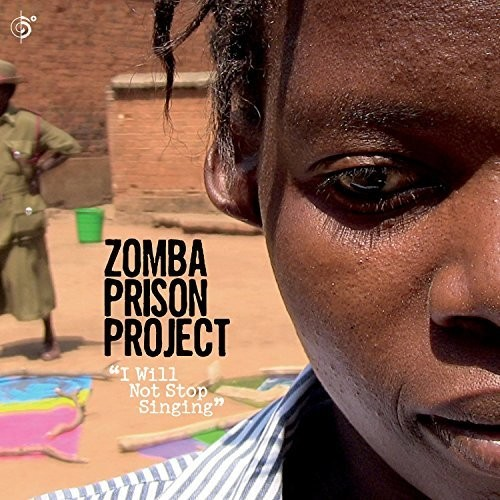 Zomba Prison Project - I Will Not Stop Singing