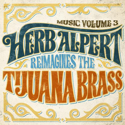 Herb Alpert - Music Volume 3: Herb Alpert Reimagines The Tijuana Brass [LP]