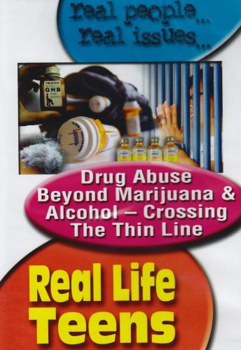 Real Life Teens: Drug Abuse Beyond Marijuana and Alcohol - Crossing the Thin Line