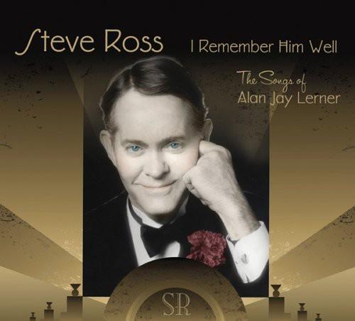 Steve Ross - I Remember Him Well: The Songs Of Alan Jay Lerner