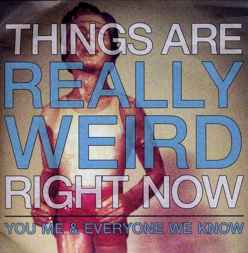 You Me & Everyone We Know - Things Are Really Weird Right Now