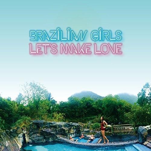 Brazilian Girls - Let's Make Love