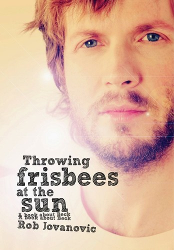 - Throwing Frisbees At The Sun: A Book About Beck