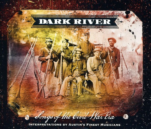 Dark River Songs From The Civil War Era - Dark River: Songs From The Civil War Era