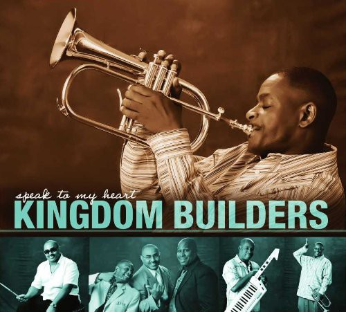 Kingdom Builders - Speak To My Heart