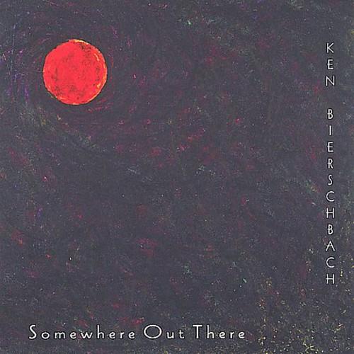 Bierschbach, Ken : Somewhere Out There