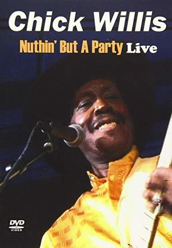 Chick Willis - Nuthin But A Party Live