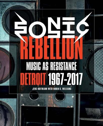 - Sonic Rebellion: Music as Resistance Detroit 1967-2017