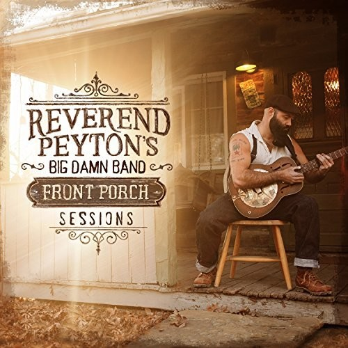 Reverend Peyton's Big Damn Band - Front Porch Sessions [Vinyl]