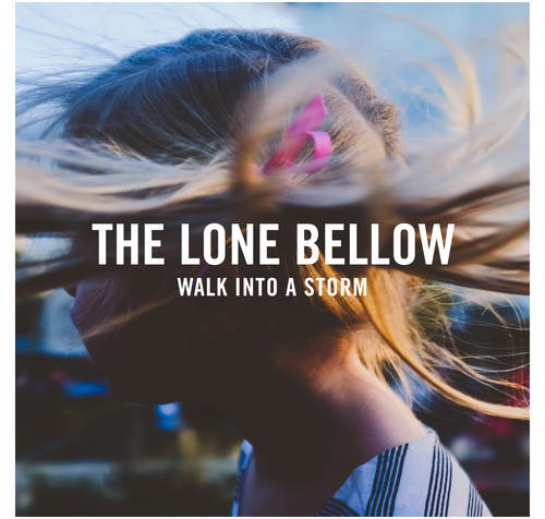 The Lone Bellow - Walk Into A Storm