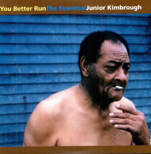 Junior Kimbrough - You Better Run: The Essential Junior Kimbrough