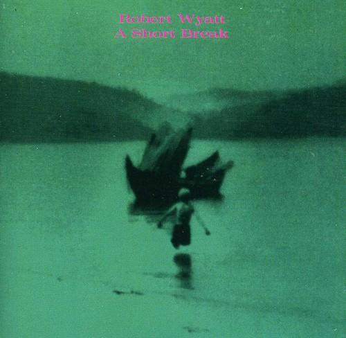 Robert Wyatt - Short Break [Import]
