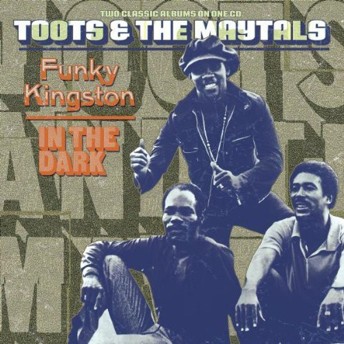 Toots & The Maytals - Funky Kingston / in the Dark