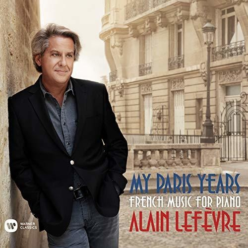 ALAIN LEFEVRE - My Paris Years: French Music For Piano (Can)