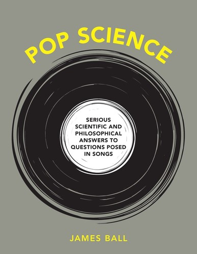 - Pop Science: Serious Answers to Deep Questions Posed in Songs