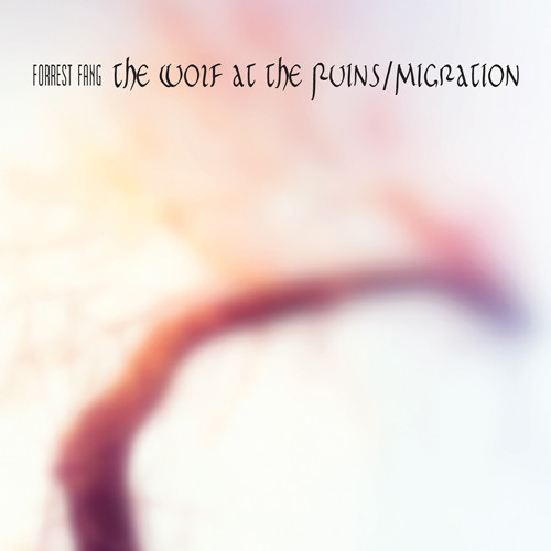 Forrest Fang - The Wolf At The Ruins/Migration