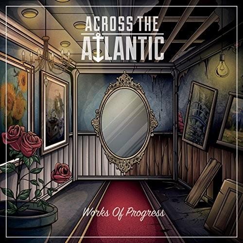 Across the Atlantic - Works Of Progress