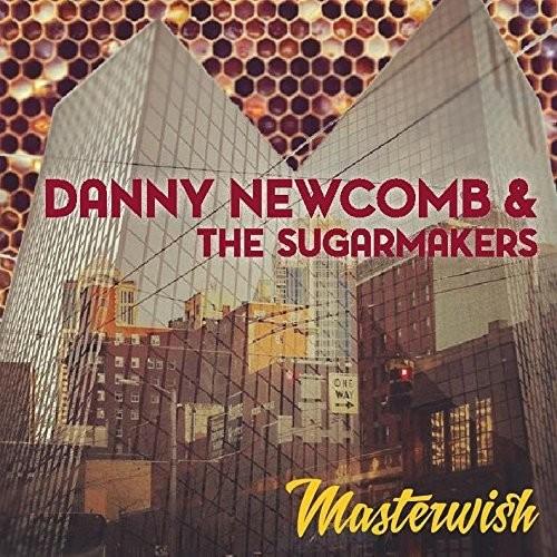 Danny Newcomb & The Sugarmakers - Masterwish
