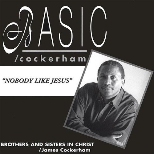 Basic/ Cockerham-Nobody Like Jesus