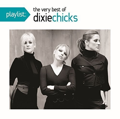 The Chicks - Playlist: The Very Best Of The Dixie Chicks