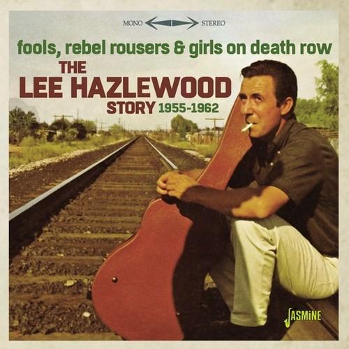 Lee Hazelwood Story 1955-1962: Fools Rebel Rousers & Girls On DeathRow [Import]