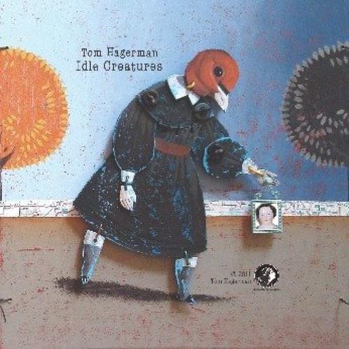Tom Hagerman - Idle Creatures [Digipak]