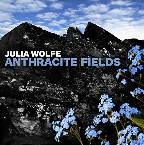 Julia Wolfe, Bang On A Can All-Stars, Choir Of Trinity Wall Street - Julia Wolfe: Anthracite Fields
